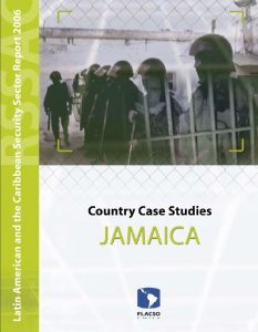 Security Sector Report 2006. Country Case Studies Jamaica